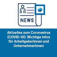 Aktuelles zum Coronavirus (COVID-19): Wichtige Infos für ArbeitgeberInnen und UnternehmerInnen
