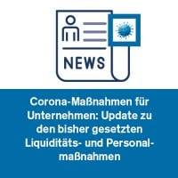 Corona-Maßnahmen für Unternehmen: Update zu den bisher gesetzten Liquiditäts- und Personalmaßnahmen