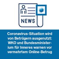 Coronavirus-Situation wird von Betrügern ausgenutzt: WKO und Bundesministerium für Inneres warnen vor vermehrtem Online-Betrug