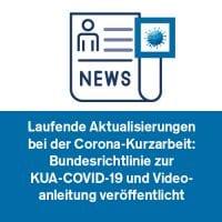 Laufende Aktualisierungen bei der Corona-Kurzarbeit: Bundesrichtlinie zur KUA-COVID-19 und Videoanleitung veröffentlicht