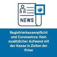 Registrierkassenpflicht und Coronavirus: Kein zusätzlicher Aufwand mit der Kasse in Zeiten der Krise