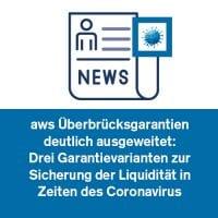 aws Überbrücksgarantien deutlich ausgeweitet: Drei Garantievarianten zur Sicherung der Liquidität in Zeiten des Coronavirus
