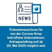 Fixkostenzuschuss für von der Corona-Krise betroffene Unternehmen: Antragsstellung soll ab 20. Mai 2020 möglich sein