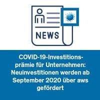 COVID-19-Investitionsprämie für Unternehmen: Neuinvestitionen werden ab September 2020 über aws gefördert