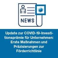 Update zur COVID-19-Investitionsprämie für Unternehmen: Erste Maßnahmen und Präzisierungen zur Förderrichtlinie