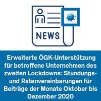 Erweiterte ÖGK-Unterstützung für betroffene Unternehmen des zweiten Lockdowns: Stundungs- und Ratenvereinbarungen für Beiträge der Monate Oktober bis Dezember 2020