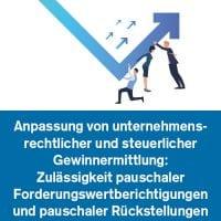 Anpassung von unternehmensrechtlicher und steuerlicher Gewinnermittlung: Zulässigkeit pauschaler Forderungswertberichtigungen und pauschaler Rückstellungen