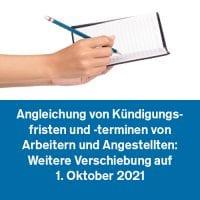 Angleichung von Kündigungsfristen und -terminen von Arbeitern und Angestellten: Weitere Verschiebung auf 1. Oktober 2021