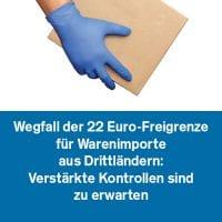 Wegfall der 22 Euro-Freigrenze für Warenimporte aus Drittländern: Verstärkte Kontrollen sind zu erwarten